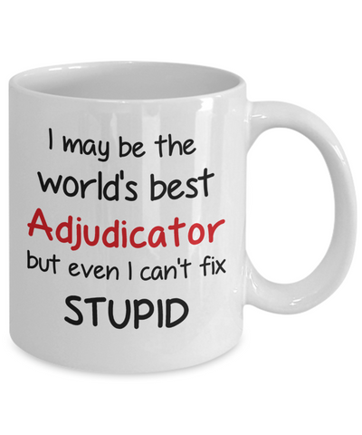 Image of Adjudicator Occupation Mug Funny World's Best Can't Fix Stupid Unique Novelty Birthday Christmas Gifts Ceramic Coffee Cup