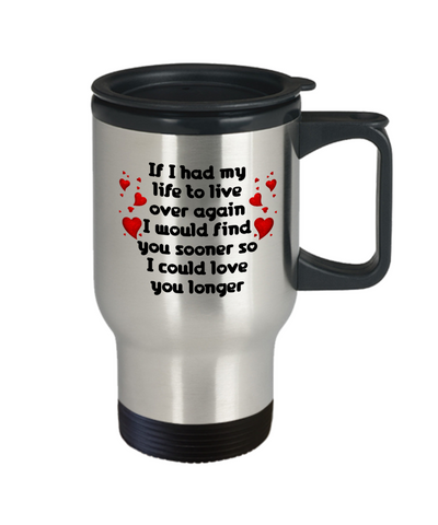If I Had My  Life to Live Over Again Love You Travel Mug Gift I'd Find Sooner Lovers Coffee Cup
