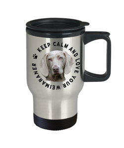 Keep Calm and Love Your Weimaraner Travel Mug With Lid Gift for Dog Lovers