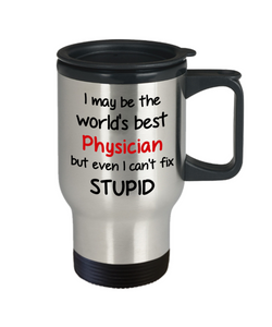 Physician Occupation Travel Mug With Lid Funny World's Best Can't Fix Stupid Unique Novelty Birthday Christmas Gifts Coffee Cup