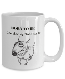 "Funny Dog Gift, ""Born To Be Leader of the Pack"" Fun Bull Terrier Gift Coffee Mug"
