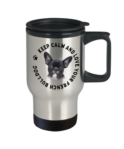 Image of Keep Calm and Love Your French Bulldog Travel Mug With Lid Gift for Dog Lovers