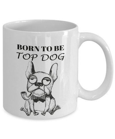 "Image of Funny Dog Gift ""Born To Be Top Dog"" Fun Bulldog Gift Coffee Mug"