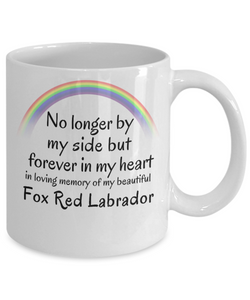 Fox Red Labrador Memorial Gift Dog Mug No Longer By My Side But Forever in My Heart Cup In Memory of Pet Remembrance Gifts