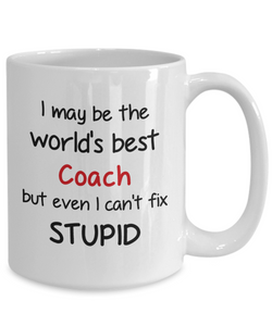 Coach Occupation Mug Funny World's Best Can't Fix Stupid Unique Novelty Birthday Christmas Gifts Ceramic Coffee Cup