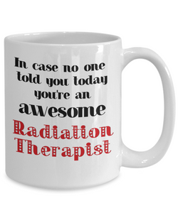 Radiation Therapist Occupation Mug In Case No One Told You Today You're Awesome Unique Novelty Appreciation Gifts Ceramic Coffee Cup