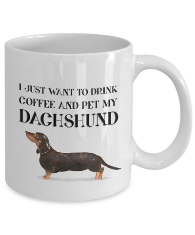 Image of Dachshund Lover Gift, I Just Want To Drink Coffee and Pet My Dachshund, Fun Novelty Coffee Mug