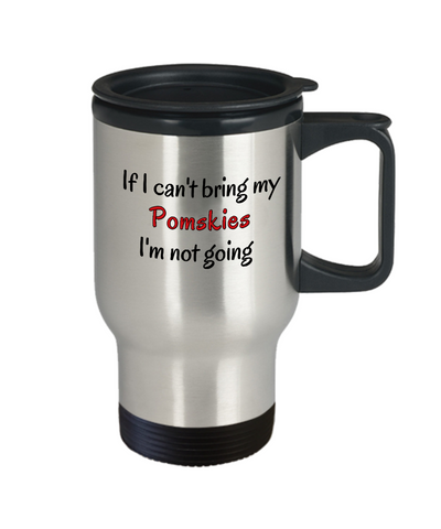Image of If I Cant Bring My Pomskies Dog Travel Mug Novelty Birthday Gifts Mug Humor Quotes Unique Gifts