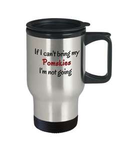 If I Cant Bring My Pomskies Dog Travel Mug Novelty Birthday Gifts Mug Humor Quotes Unique Gifts