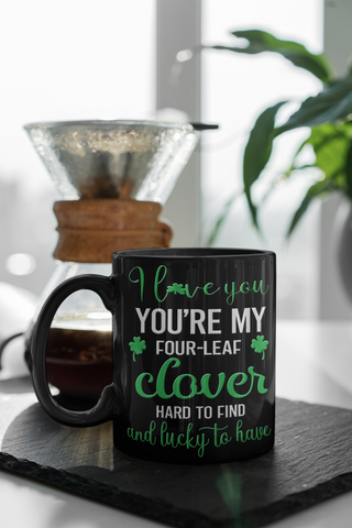 You're My Four Leaf Clover Irish Love You Black Mug St Patrick's Day Gift Ireland Paddy's Novelty Cup
