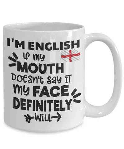 Image of Funny I'm English Mug Sarcasm England Gift If My Mouth Doesn't Say it Face Will Coffee Cup
