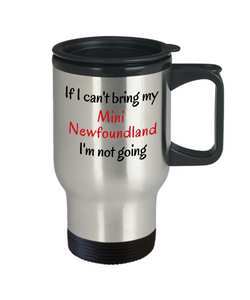 If I Cant Bring My Mini Newfoundland Dog Travel Mug Novelty Birthday Gifts Humor Quotes Gifts