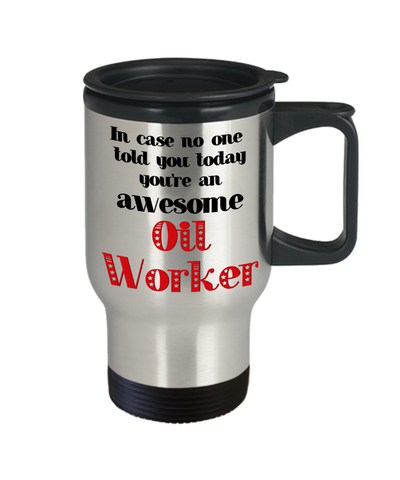 Image of Oil Worker Occupation Travel Mug With Lid In Case No One Told You Today You're Awesome Unique Novelty Appreciation Gifts Coffee Cup