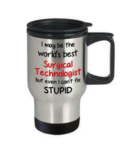 Surgical Technologist Occupation Travel Mug With Lid Funny World's Best Can't Fix Stupid Unique Novelty Birthday Christmas Gifts Coffee Cup