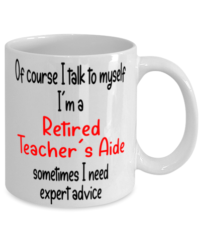 Retired Teacher's Aide Mug I Talk to Myself For Expert Advice Coffee Cup