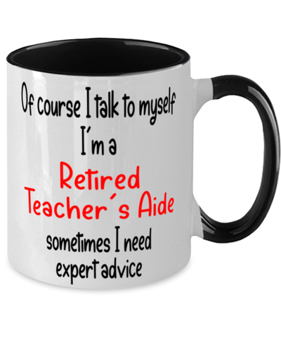 Retired Teacher's Aide Mug I Talk to Myself For Expert Advice Two-Toned Coffee Cup