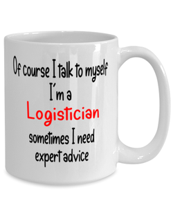 Logistician Mug I Talk to Myself For Expert Advice Coffee Cup