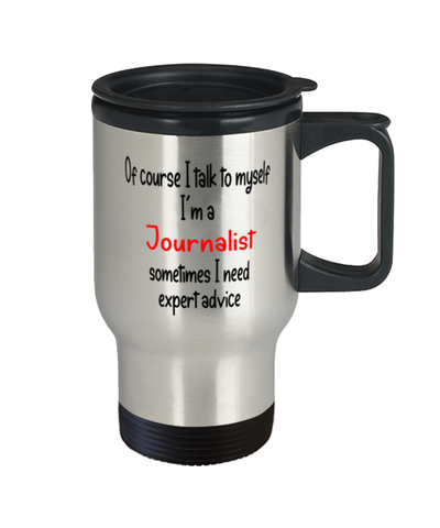 Image of Journalist Travel Mug I Talk To Myself Expert Advice Coffee Cup