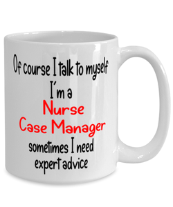 Nurse Case Manager Mug I Talk to Myself For Expert Advice Coffee Cup