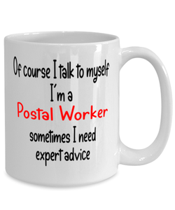 Postal Worker Mug I Talk to Myself For Expert Advice Coffee Cup