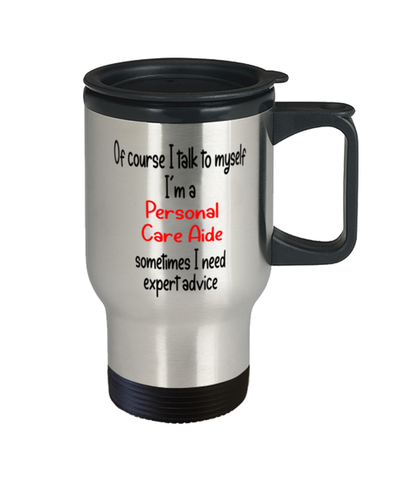 Image of Personal Care Aide Travel Mug I Talk To Myself Expert Advice Coffee Cup