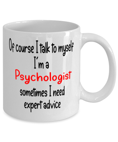 Image of Psychologist Mug I Talk to Myself For Expert Advice Coffee Cup