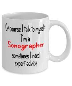 Sonographer Mug I Talk to Myself For Expert Advice Coffee Cup