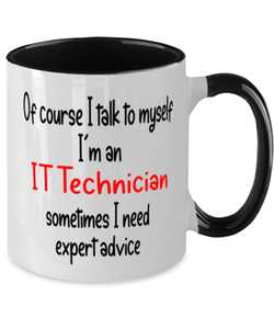 IT Technician Mug I Talk to Myself For Expert Advice Two-Toned 11oz Coffee Cup