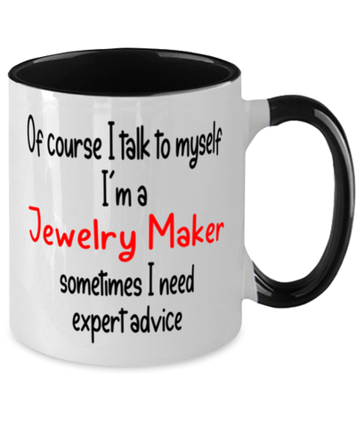 Image of Jewelry Maker Mug I Talk to Myself For Expert Advice Two-Toned 11oz Coffee Cup