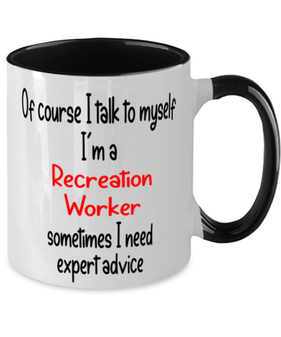 Image of Recreation Worker Mug I Talk to Myself For Expert Advice Two-Toned 11oz Coffee Cup