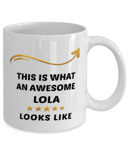 Lola Mug  Awesome Person Looks Like 11 oz  Ceramic Coffee Cup