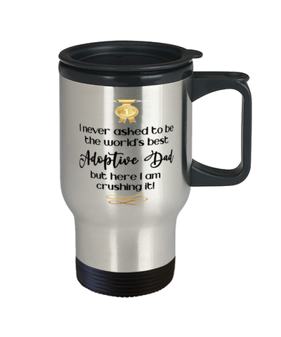 Adoptive Dad World's Best Travel Mug Crushing it 14 oz Coffee Cup