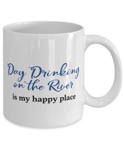 Day Drinking on the River Mug is My Happy Place 11oz Coffee Cup