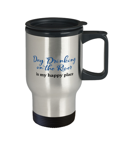 Day Drinking on the River Travel Mug is My Happy Place 14oz Coffee Cup
