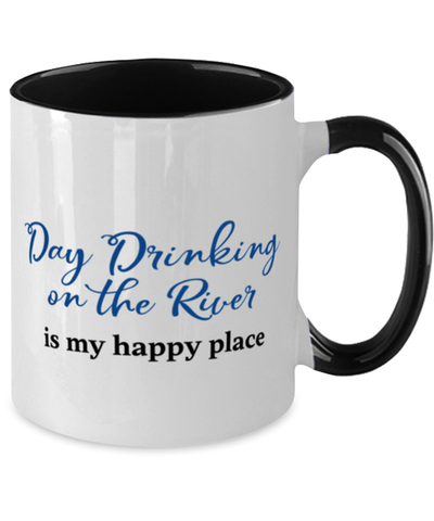 Day Drinking on the River Mug is My Happy Place 11oz Two-Toned Coffee Cup