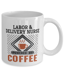 Labor & Delivery Nurse Mug Powered by Coffee Occupational 11oz Ceramic Cup