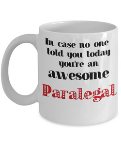 Paralegal Occupation Mug In Case No One Told You Today You're Awesome Unique Novelty Appreciation Gifts Ceramic Coffee Cup