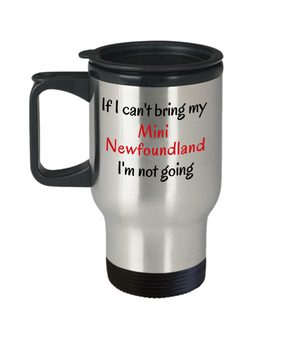 Image of If I Cant Bring My Mini Newfoundland Dog Travel Mug Novelty Birthday Gifts Humor Quotes Gifts