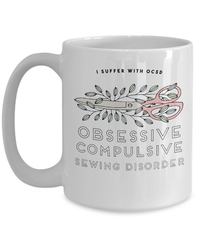 "Image of Gift for Seamstress ""I Suffer With OCSD Obsessive Compulsive Sewing Disorder"" Sewing Gift mug"