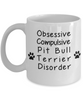 Obsessive Compulsive Pit Bull Terrier Disorder Mug Funny Dog Novelty Birthday Humor Quotes Unique Ceramic Coffee Cup Gifts