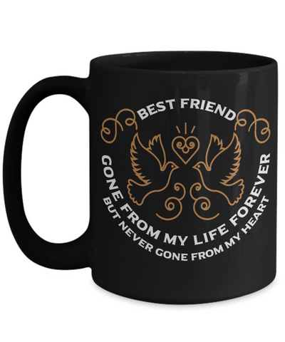 Best Friend Memorial Gift Black Mug Gone From My Life Always in My Heart Remembrance Memory Cup