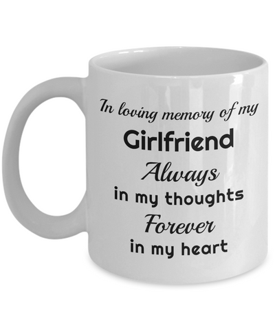 In Loving Memory of My Girlfriend Mug Always in My Thoughts Forever in My Heart Memorial Ceramic Coffee Cup