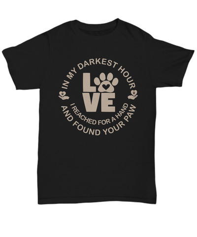 My Darkest Hour I Found Your Paw T-Shirt Gift Dog Cat Love Emotional Support Unisex Tee