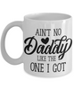 Fun Dad Mug Gift Ain't No Daddy Like Mine Father's Day Birthday Coffee Cup