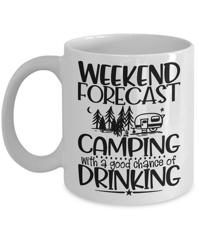Camping Addict Mug Gift Weekend Forecast Camp Good Chance of Drinking Ceramic Coffee Cup