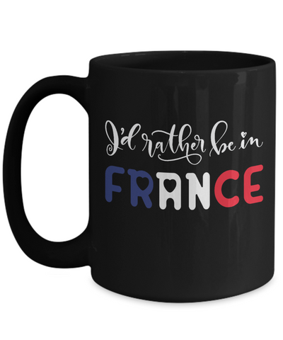 I'd Rather be in France Black Mug Expat French Gift Novelty Birthday Ceramic Coffee Cup