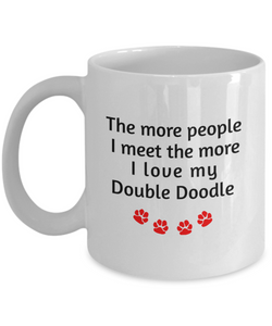 Double Doodle Lover Mug The more people I meet the more I love my dog unique coffee cup Novelty Birthday Gifts