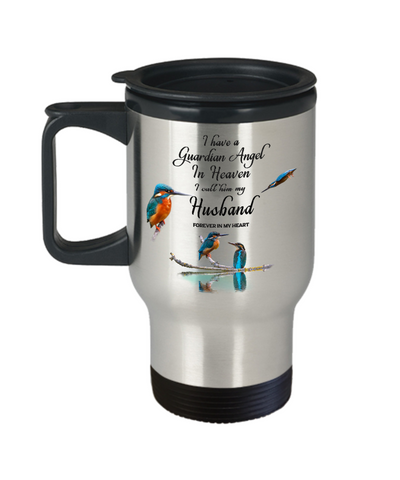 Image of In Memory of Spouse Kingfisher Bird Gift Travel Mug I Have a Guardian Angel in Heaven I Call Him My Husband Forever in My Heart for Memory Coffee Cup