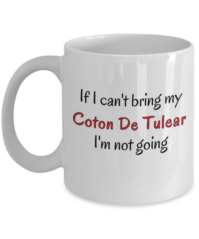 If I Cant Bring My Coton De Tulear Dog Mug Novelty Birthday Gifts Cup for Men Women Humor Quotes Unique Work Ceramic Coffee Gifts