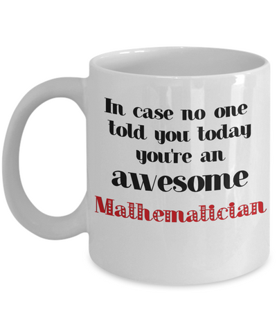 Image of Mathematician Occupation Mug In Case No One Told You Today You're Awesome Unique Novelty Appreciation Gifts Ceramic Coffee Cup